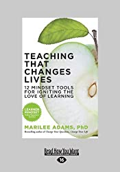 Teaching That Changes Lives: 12 Mindset Tools for Igniting the Love of Learning by Marilee Adams (2013-09-23)