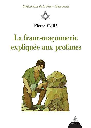 La franc-maçonnerie expliquée aux profanes par Pierre Vajda