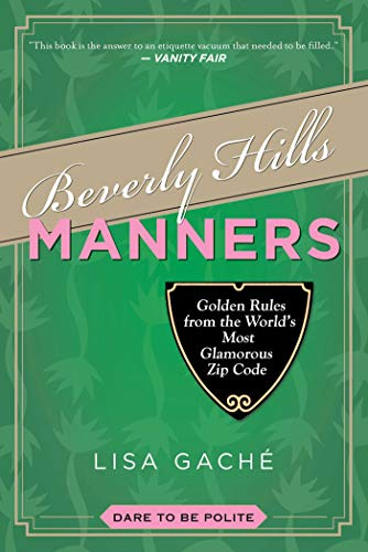 Beverly Hills Manners: Golden Rules from the World's Most Glamorous Zip Code