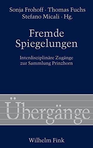 Fremde Spiegelungen: Interdisziplinäre Zugänge zur Sammlung Prinzhorn (Übergänge)