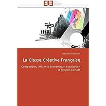 La Classe Créative Française: Composition, Influence Economique, Localisation et People's Climate (Omn.Univ.Europ.)