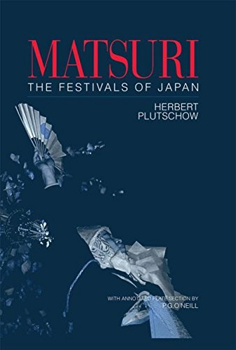 Matsuri: The Festivals of Japan: With a Selection from P.G. O'Neill's Photographic Archive of Matsuri (Japan Library) por Herbert Plutschow