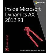 [(Inside Microsoft Dynamics AX 2012 R3)] [ By (author) Microsoft Dynamics AX Team ] [August, 2014]