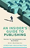 An Insider's Guide to Publishing: Tricks to the Bookselling Business (Writer's World Book 1) (English Edition)