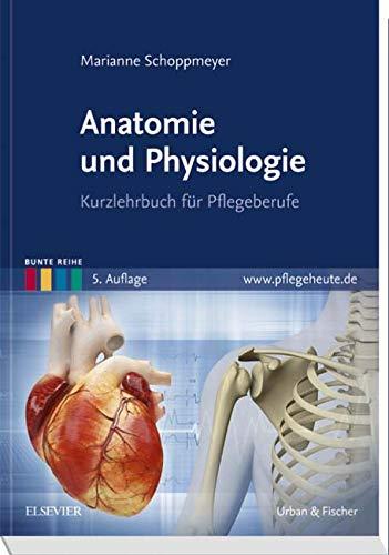 Anatomie und Physiologie: Kurzlehrbuch für Pflegeberufe (Bunte Reihe) -