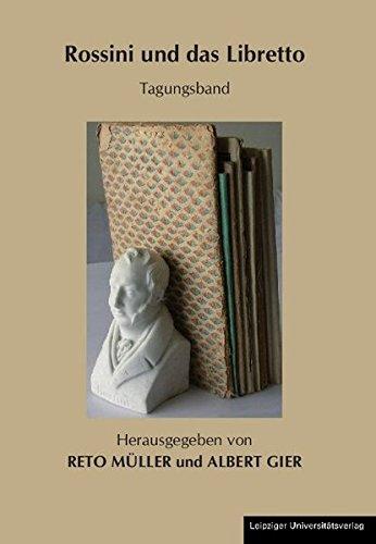 Rossini und das Libretto: Tagungsband. Tagung 4. bis 7.10.2007 Universitaet Bamberg (Schriftenreihe...