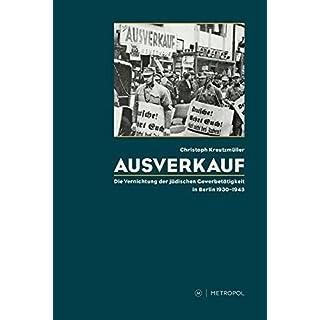 Ausverkauf: Die Vernichtung der jüdischen Gewerbetätigkeit in Berlin 1930-1945