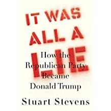 It Was All a Lie: How the Republican Party Became Donald Trump (English Edition)