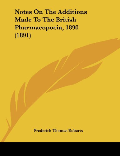 Notes on the Additions Made to the British Pharmacopoeia, 1890 (1891)