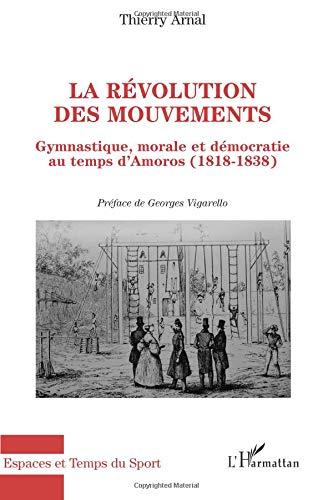La révolution des mouvements : Gymnastique, morale et démocratie au temps d'Amoros (1818-1838)