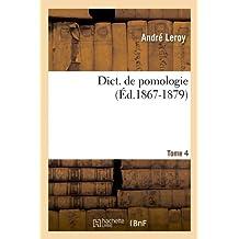 Dict. de pomologie. Tome 4 (Éd.1867-1879) (Savoirs Et Traditions)