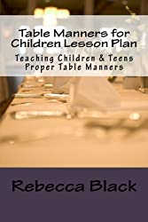 Table Manners for Children Lesson Plan: Teaching Children & Teens Proper Table Manners