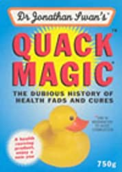 Quack Magic: The Dubious History of Health Fads and Cures by Jonathan Swan (2003-05-01)