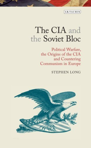 The CIA and the Soviet Bloc: Political Warfare, the Origins of the CIA and Countering Communism in Europe (Library of modern American History) by Long, Stephen (2014) Hardcover
