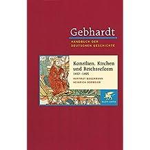 Gebhardt. Handbuch der deutschen Geschichte.: Handbuch der deutschen Geschichte in 24 Bänden. Bd.8: Konzilien, Kirchen- und Reichsreform (1410-1495)