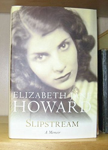 Elizabeth Jane Howard: Slipstream, A Memoir