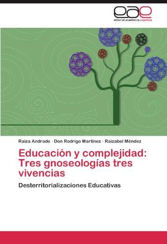 Educacion y Complejidad: Tres Gnoseologias Tres Vivencias por Raiza Andrade