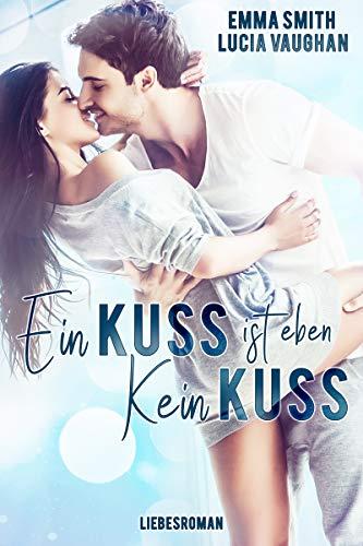 Ein Kuss ist eben kein Kuss von [Smith, Emma, Vaughan, Lucia]