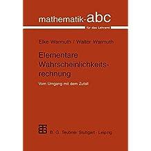 Elementare Wahrscheinlichkeitsrechnung: Vom Umgang Mit Dem Zufall (Mathematik-ABC für das Lehramt)