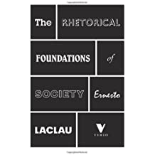 By Ernesto Laclau The Rhetorical Foundations of Society [Paperback]
