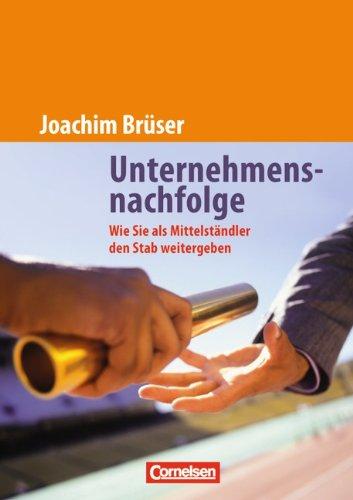Handbücher Unternehmenspraxis: Unternehmensnachfolge: Wie Sie als Mittelständler den Stab weitergeben. Buch