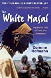 By Hofmann, Corinne ( Author ) [ The White Masai: My Exotic Tale of Love and Adventure By Oct-2007 Paperback
