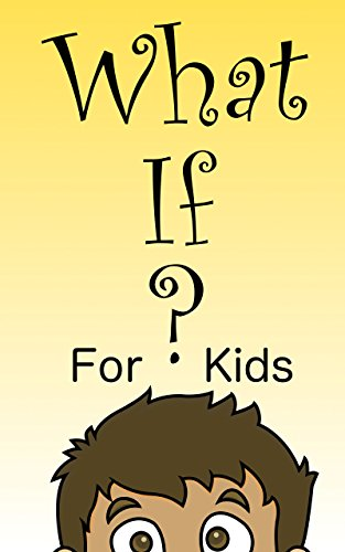 What If? For Kids: 30 Creative Conversation Starters