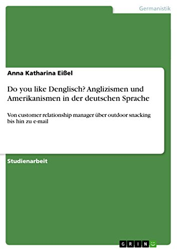 Do you like Denglisch? Anglizismen und Amerikanismen in der deutschen Sprache: Von customer relationship manager über outdoor snacking bis hin zu e-mail