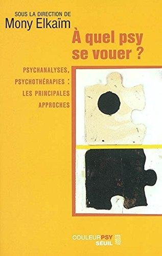 A quel psy se vouer ? Psychanalyses, psychothérapies : Les Principales approches par Collectif