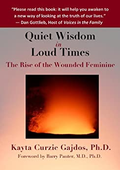 Quiet Wisdom in Loud Times: The Rise of the Wounded Feminine (English Edition) di [Gajdos, Kayta]