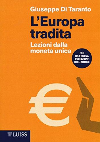 L'europa tradita. lezioni dalla moneta unica
