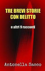 tre brevi storie con delitto: e altri 9 racconti (Italian Edition)