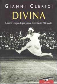 Divina. Suzanne Lenglen, la più grande tennista del XX secolo