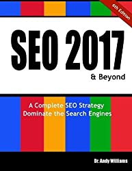SEO 2017 & Beyond: A Complete SEO Strategy - Dominate the Search Engines! by Dr. Andy Williams (2016-11-22)