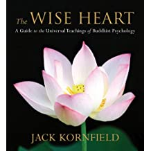 The Wise Heart: A Guide to the Universal Teachings of Buddhist Psychology: Perennial Strategies for Enlightened Living