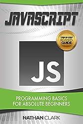 JavaScript: Programming Basics for Absolute Beginners (Step-By-Step JavaScript Book 1)