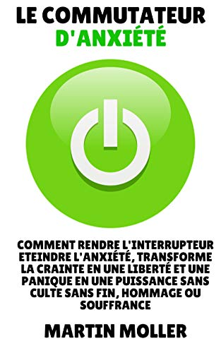 Couverture du livre Le Commutateur D'anxiété - The Anxiety Switch En Français