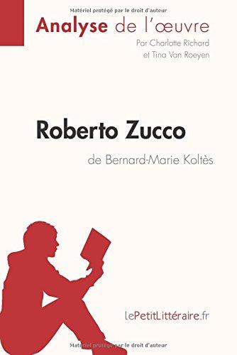 Roberto Zucco de Bernard-Marie Koltès (Analyse de l'oeuvre): Comprendre La Littérature Avec Lepetitlittéraire.Fr par Charlotte Richard