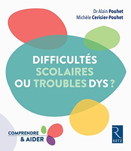 Difficultés scolaires ou troubles dys ? / Dr Alain Pouhet, Michèle Cerisier-Pouhet.- Paris : Retz , DL 2015, cop. 2015