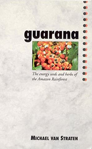 Guarana: The Energy Seeds and Herbs of
