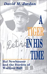 A Tiger in His Time: Hal Newhouser and the Burden of Wartime Ball by David Jordan (1990-10-01)