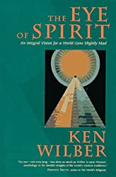 The Eye of Spirit: An Integral Vision for a World Gone Slightly Mad by Ken Wilber (1997-03-30)