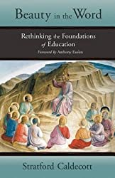 [(Beauty in the Word: Rethinking the Foundations of Education)] [Author: Stratford Caldecott] published on (May, 2012)