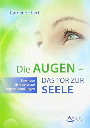 Die Augen - Das Tor zur Seele: Eine neue Sichtweise auf Augenerkrankungen