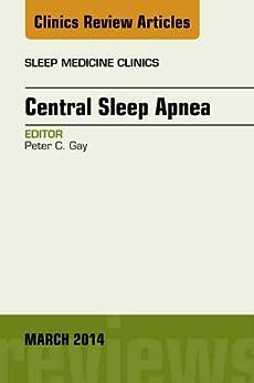 Central Sleep Apnea, An Issue of Sleep Medicine Clinics, (The Clinics: Internal Medicine) by [Gay, Peter C.]