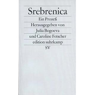 Srebrenica. Ein Prozeß: Dokumente aus dem Verfahren gegen General Radislav Krstic vor dem Internationalen Strafgerichtshof für das ehemalige Jugoslawien in Den Haag (edition suhrkamp)