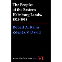 Peoples of the Eastern Habsburg Lands, 1526-1918 (A History of East Central Europe (HECE))