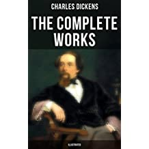 The Complete Works of Charles Dickens (Illustrated): Novels, Short Stories, Plays, Poetry, Essays, Articles, Speeches, Travel Sketches, Letters, Autobiographical ... A Tale of Two Cities, Great Expectations…