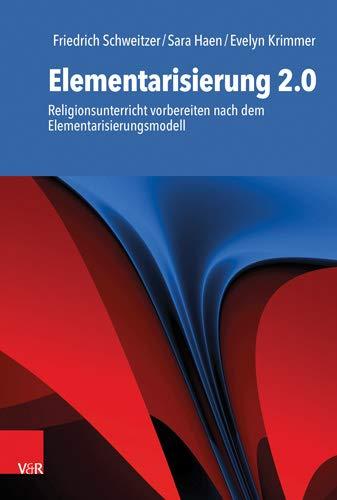 Elementarisierung 2.0: Religionsunterricht vorbereiten nach dem Elementarisierungsmodell