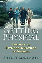 [(Getting Physical : The Rise of Fitness Culture in America)] [By (author) Shelly McKenzie] published on (June, 2013)